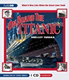 Front cover for the book On Board the Titanic: What It Was Like When the Great Liner Sank by Shelley Tanaka