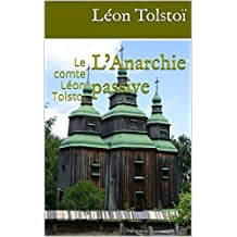 L'Anarchie passive :  Le comte Léon Tolstoï  (French Edition)