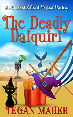 The Deadly Daiquiri: An Enchanted Coast Magical Mystery (Enchanted Coast Magical Mystery Series Book 1) by [Maher, Tegan]