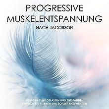 Progressive Muskelentspannung nach Jacobson: Übungen zum Loslassen und Entspannen - einfach zu erlernen und sofort anzuwenden Hörbuch von Patrick Lynen Gesprochen von: div.