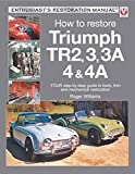 How to Restore Triumph TR2, 3, 3A, 4 & 4A: Your step-by-step guide to body, trim and mechanical restoration (Enthusiast's Restoration Manual)