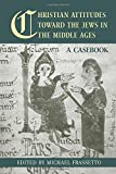 Christian Attitudes Toward the Jews in the Middle Ages: A Casebook (Routledge Medieval Casebooks)