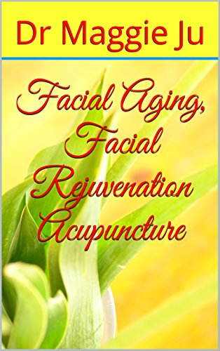 Facial Aging, Facial Rejuvenation Acupuncture by [Ju, Dr Maggie]