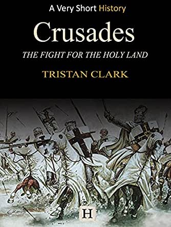 crusades the fight for the holy land very short history book 1 ebook tristan clark amazon. Black Bedroom Furniture Sets. Home Design Ideas