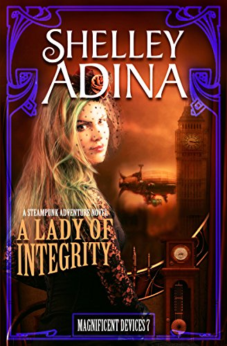 A Lady of Integrity: A steampunk adventure novel (Magnificent Devices Book 7) -