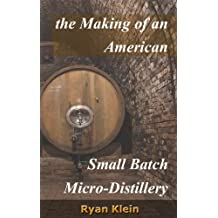 The Making of an American Small Batch Micro-Distillery