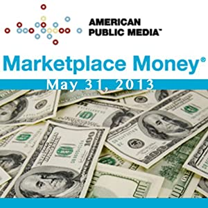 Marketplace Money, May 31, 2013