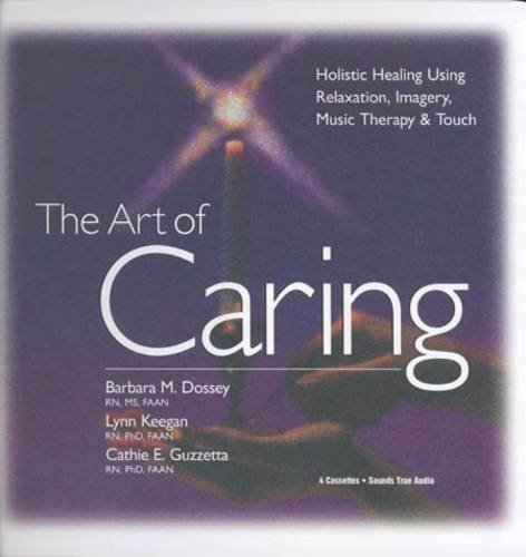 The Art of Caring: Holistic Healing Using Relaxation, Imagery, Music Therapy & Touch by Sounds True Audio