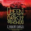 Queen of the Dark Things: A Novel Hörbuch von C. Robert Cargill Gesprochen von: Vikas Adam