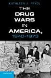 """Kathleen J. Frydl, """"The Drug Wars in America, 1940-1973"""" (Cambridge UP, 2013)"""