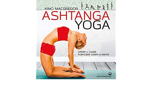 Amazon.com: Ashtanga Yoga: Aprire il cuore - Purificare ...