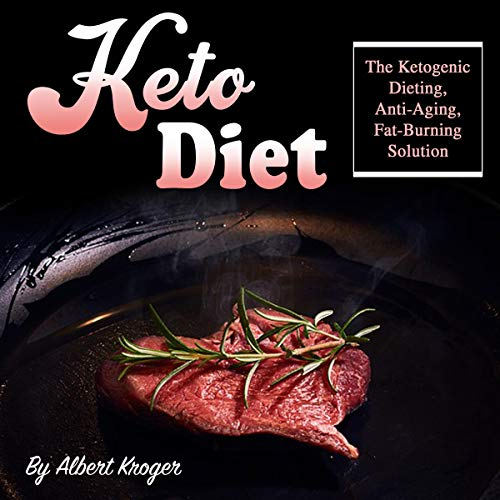 Keto Diet: The Ketogenic Dieting, Anti-Aging, Fat-Burning Solution by Albert Kroger