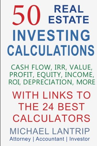 50 Real Estate Investing Calculations: Cash Flow, IRR, Value, Profit, Equity, Income, ROI, Depreciation, More by Anderson Logan, LLC