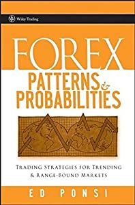 Forex Patterns and Probabilities: Trading Strategies for Trending and Range-Bound Markets by Ed Ponsi (2007-07-27)