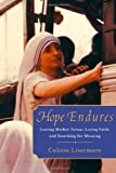 Front cover for the book Hope Endures: Leaving Mother Teresa, Losing Faith, and Searching for Meaning by Colette Livermore