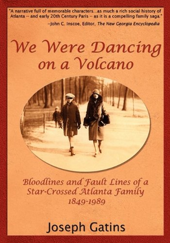 We Were Dancing on a Volcano: Bloodlines and Fault Lines of a  Star-Crossed Atlanta Family, 1849-1989
