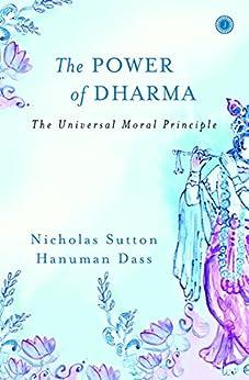 The Power of Dharma: The Universal Moral Principle (English Edition) por [Sutton, Nicholas, Dass, Hanuman]