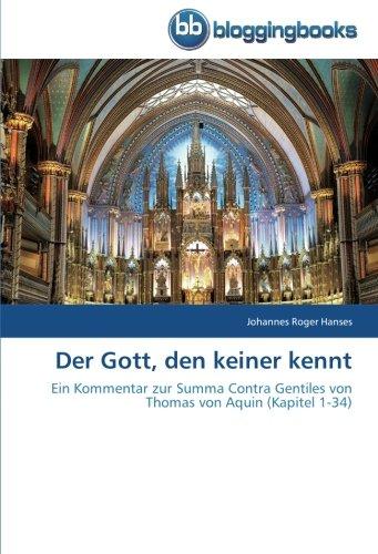 Der Gott, den keiner kennt: Ein Kommentar zur Summa Contra Gentiles von Thomas von Aquin (Kapitel 1-34)