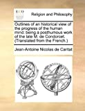 Outlines of an Historical View of the Progress of the Human Mind, Jean-Antoine Nicolas de Caritat, 1170383718