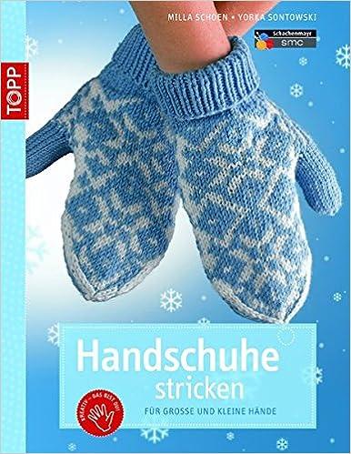 101306d7ebf62b Handschuhe stricken: für grosse und kleine Hände: Amazon.de: Milla Schoen,  Yorka Sontowski: Bücher
