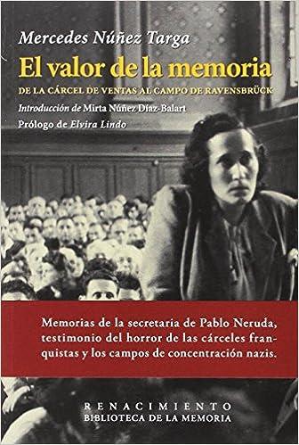 El valor de la memoria: De la cárcel de Ventas al campo de Ravensbrück Biblioteca de la Memoria, Serie Menor: Amazon.es: Mercedes Núñez Targa, Elvira Lindo, ...