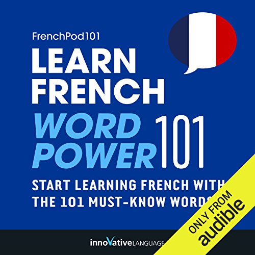 Learn French: Word Power 101: Absolute Beginner French - Learn French Audio