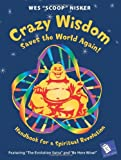 Crazy Wisdom Saves the World Again!: Handbook for a Spiritual Revolution (A Cody's Book)