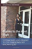 img - for Testimonies and praises to the unknown yet known God: Psalms to the most High book / textbook / text book