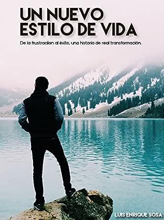 UN NUEVO ESTILO DE VIDA: De la Frustración al Éxito, una Historia Real de Transformación eBook: Sosa, Luis: Amazon.es: Tienda Kindle