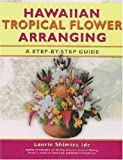 img - for Hawaiian Tropical Flower Arranging by Laurie Shimizu Ide (2004-05-03) book / textbook / text book