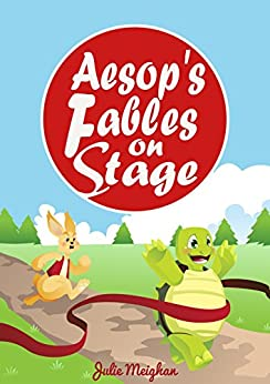 Aesop's Fables on Stage: A Collection of Children's Plays (On Stage Books Book 1) by [Meighan, Julie]