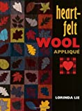 img - for Heart-Felt Wool Applique by Lorinda Lie (2000-08-15) book / textbook / text book