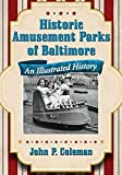 Historic Amusement Parks of Baltimore: An Illustrated History