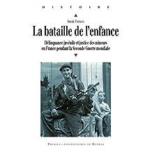 La bataille de l'enfance: Délinquance juvénile et justice des mineurs en France pendant la Seconde Guerre mondiale (Histoire)