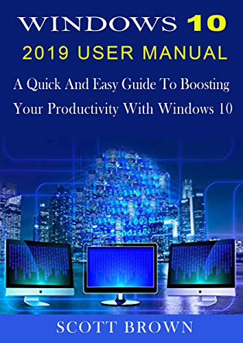 WINDOWS 10 2019 USER MANUAL: A Quick And Easy Guide To Boosting Your Productivity With Windows 10 Doc