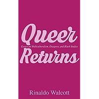 Queer Returns: Essays On Multiculturalism, Diaspora and Black Studies