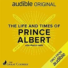 The Life and Times of Prince Albert