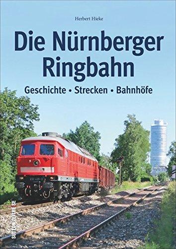 Die Nürnberger Ringbahn: Geschichte - Strecken - Bahnhöfe (Sutton - Auf Schienen unterwegs)
