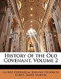 History of the Old Covenant, Alfred Edersheim and Johann Heinrich Kurtz, 1142253910