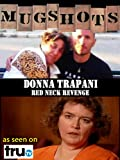 Mugshots: Donna Trapani - Red Neck Revenge