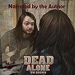 DEAD: Alone: New DEAD, Book 2 | TW Brown