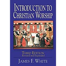 Introduction To Christian Worship 3Rd Ed