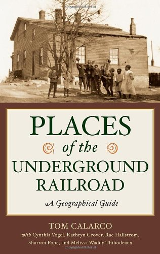 Places of the Underground Railroad: A Geographical Guide