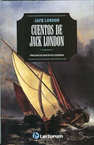 Cuentos de Jack London. Prologo de Mauricio Carrera (Spanish - London Carreras