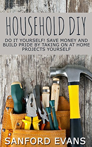 Household diy do it yourself save money and build pride by taking household diy do it yourself save money and build pride by taking on at solutioingenieria Choice Image