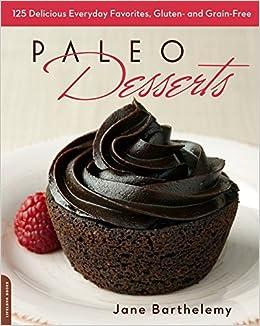 Paleo Dessert Recipes: 91 Easy and Delicious Paleo Dessert Recipes