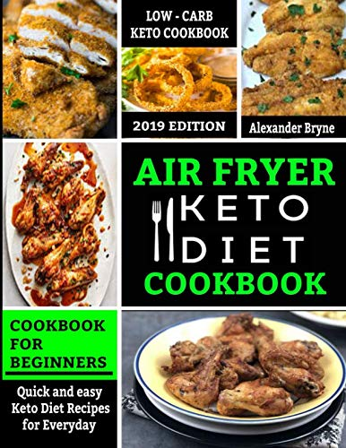 Air Fryer Keto Diet Cookbook: Quick and Easy Keto Diet Recipes for Everyday - Low Carb Recipes Book for beginners 2019 Edition (Best Air Fryer Uk 2019)