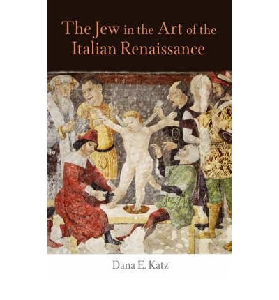 [(The Jew in the Art of the Italian Renaissance )] [Author: Dana E. Katz] [May-2008] pdf