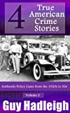 True Crime: 4 True American Crime Stories: Vol 2  (From police files of the 1920s to the 1950s)