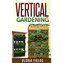Vertical Gardening: The Definitive Guide To Vertical Gardening For Beginners. (The Definitive Gardening Guides)
